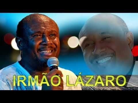 Irmao Lazaro So As Melhores Musicas 2018 As Melhores Musicas