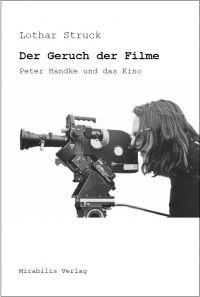 Lothar Struck: Der Geruch der Filme - Peter Handke und das Kino (Mirabilis Verlag; Bild © Dieter Sander)