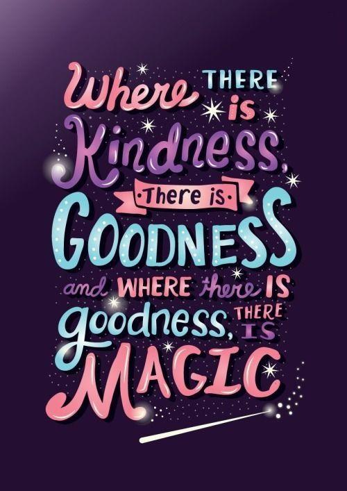 He decidido etiquetar o guardar (aun no sé como se llama) esta PRECIOSA frase para acabar el año. Donde hay amabilidad hay bondad y donde hay bondad hay MAGIA. Que tengáis un feliz y prospero año 2017.: