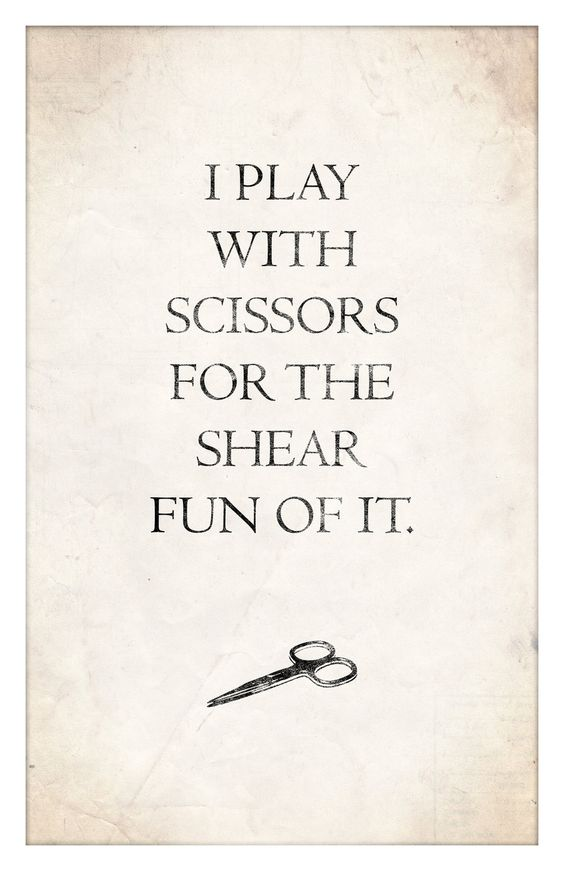 I play with scissors for the shear fun of it lol humor for A shear thing salon