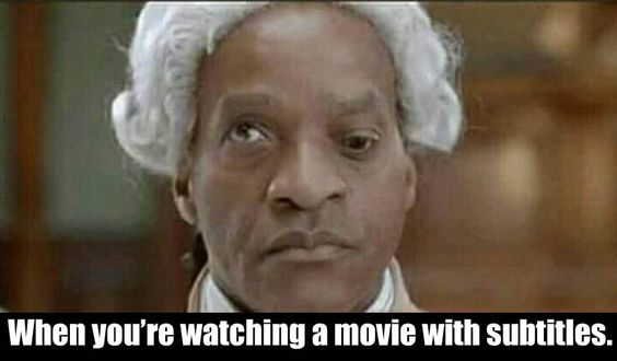 When there are subtitles in a movie I'm always looking at the words but not the actual movie 😂