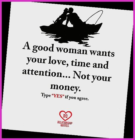 A Good Woman Wants Your Love Time And Attention Not Your Money Type On Isaidyeshub Com Money Quotes 15th Quotes Quotes