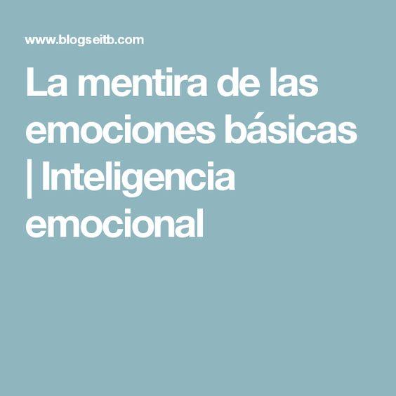 La mentira de las emociones básicas | Inteligencia emocional
