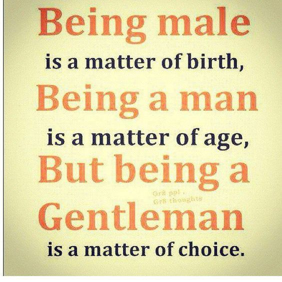 Being a gentleman is a matter of choice: Gentleman Quote, Guy, My Boys, Being A Gentleman, So True, Inspirational Quotes, Quotes Sayings, My Son, Gentleman S