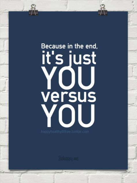 Because in the end, it's just you versus you by happyhealthyfitfree.tumblr.com
