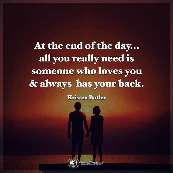 """""""At the end of the day... all you really need is someone who loves you $ always has your back. - Kristen Butler #powerofpositivity"""""""