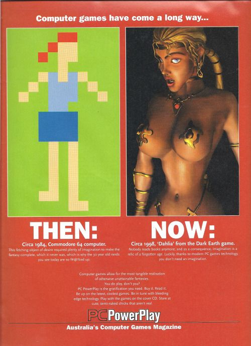 """""""PC PowerPlay Magazine - 'Then and Now'"""" [Australia]       via oldgamemags:       Then and Now, a pretty shocking advert for PC PowerPlay Magazine back in 1995. The lady on the right is """"Dahlia"""" from Dark Earth, but I honestly can't find that render online.    Try getting away with this now. Wonder what tropesversuswomen thinks.        I say the Commodore 64 chick had more realistic proportions; Dahlia here has, like, no waist… at all."""