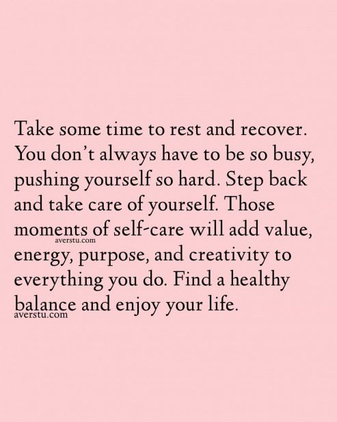 Take Some Time To Rest And Recover You Dont Always Have To Be So Busy Pushing Yourself So Take Care Of Yourself Quotes Pushing Yourself Quotes Purpose Quotes