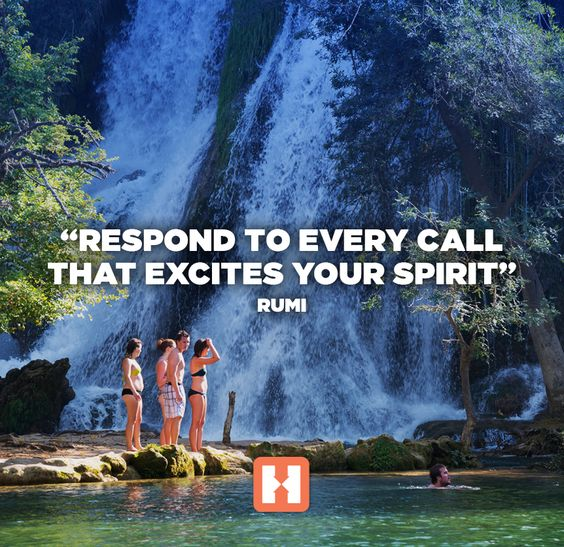 """""""Respond to every call that excites your spirit."""" - Rumi"""