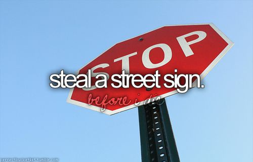 always wanted to steal my own, but i don't have the balls to do it!
