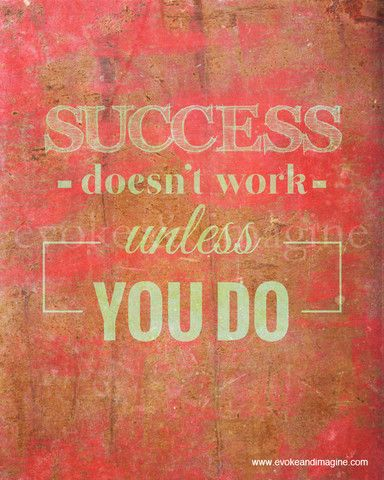 Success Doesn't Work Unless You Do: Work Hard, Student Inspiration, Doesn T Work, Art Prints, Hustle Art, Typography Wording, Quotes Sayings, Hard Work