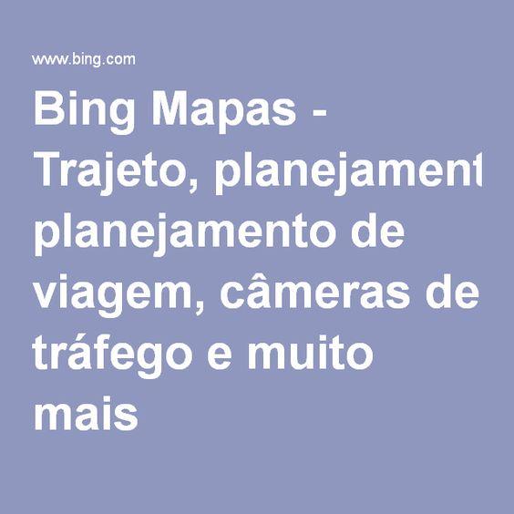 Bing Mapas - Trajeto, planejamento de viagem, câmeras de tráfego e muito mais