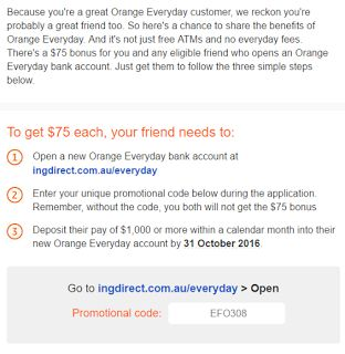 Gain $75 by opening a Bank Account with ING Direct Bank with my referral   One Bank Card to Rule all ATMs in Australia  Gain $75 by opening a Bank Account with ING Direct Bank with free ATMs & no account fees. Simply Go tohttp://ift.tt/1yXwtdT> Open and enter my friend code: EFO308   Click on image to enlarge   Bank Ben-Tsai ING-Direct-Bank INGDirect-Banking Melbourne Referral
