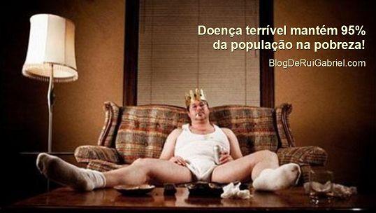 Esta doença terrível que mantém 95% da população na pobreza e é responsável pelas maiores misérias da humanidade! http://r.linkincrivel.com/blogderuigabriel-desculpite