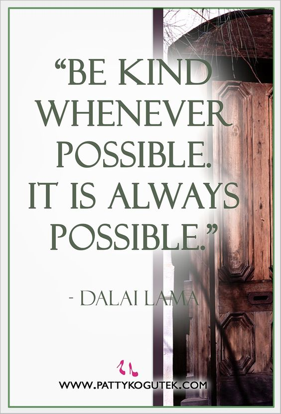 """""""Be kind whenever possible. It is always possible.""""_ Dalai Lama http://pattykogutek.com/inspirational-insights/"""
