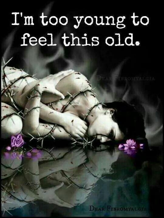 Fibromyalgia, chronic illness, too young to feel this old.