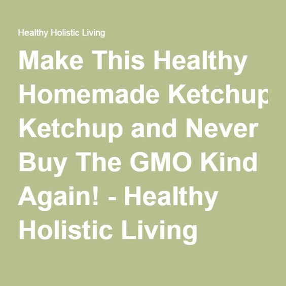 Make This Healthy Homemade Ketchup and Never Buy The GMO Kind Again! - Healthy Holistic Living