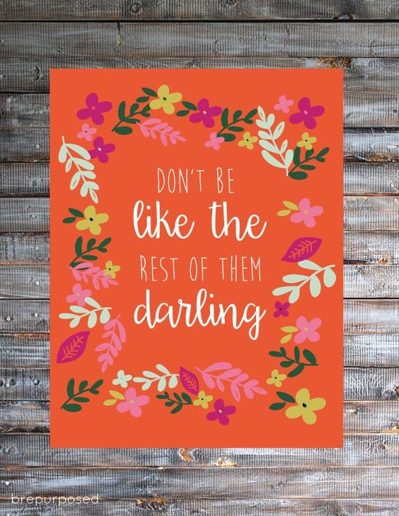 Don't Be Like the Rest of Them Darling Free Printable :: Friday's Fab Freebie :: Week 48 - brepurposed