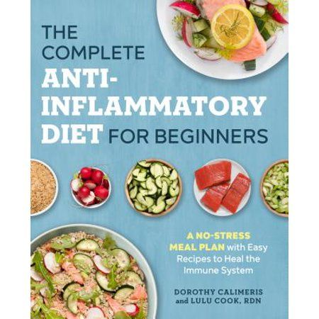 The Complete Anti Inflammatory Diet For Beginners A No Stress Meal Plan With Easy Recipes To Heal The Immune System Paperback Walmart Com Anti Inflammatory Diet Plan Anti Inflammatory Diet Recipes Inflammation