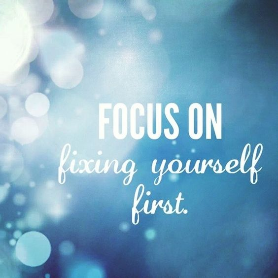 Focus on fixing yourself first life quotes quotes quote ...
