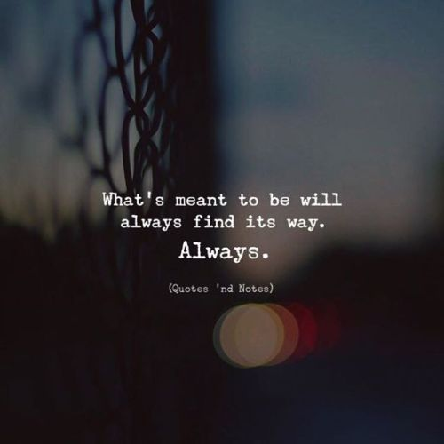 Whats Meant To Be Will Always Find Its Way Always Meanttobequotes Dontgiveupquotes Quotes Positive Quotes Words Quotes Motivational Quotes