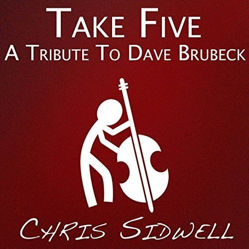Chris Sidwell - Take Five: A Tribute To Dave Brubeck (2017)