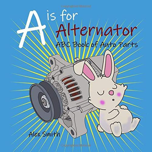 A Is For Alternator Abc Book Of Auto Parts Teaches Your Child The