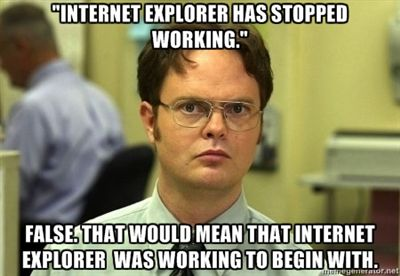 """""""Works just long enough to download a different browser."""""""