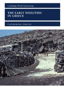 The Early Neolithic in Greece  The First Farming Communities in Europe (Cambridge World Archaeology), 978-0521000277, Catherine Perls, Cambridge University Press; First Edition edition