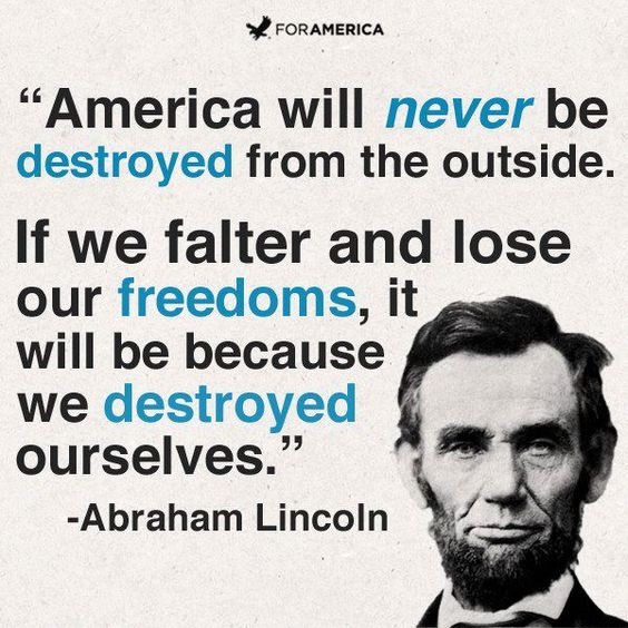 Lincoln knew what our likely downfall would be as a Nation. We are losing our grandchildren's freedom! One day they will fight and shed blood for what we have already! Unless Americans don't start to fight back and make their voices be heard a free America is lost! A couple of Democrats have admitted they want to make America Socialistic. America is lost!: