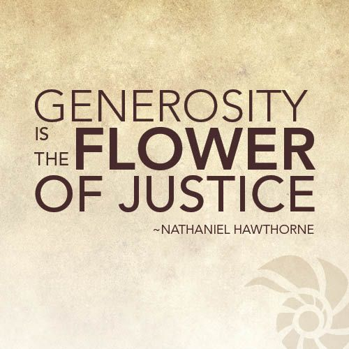 """Generosity is the flower of justice."" (Nathaniel Hawthorne) Happy Monday!:"