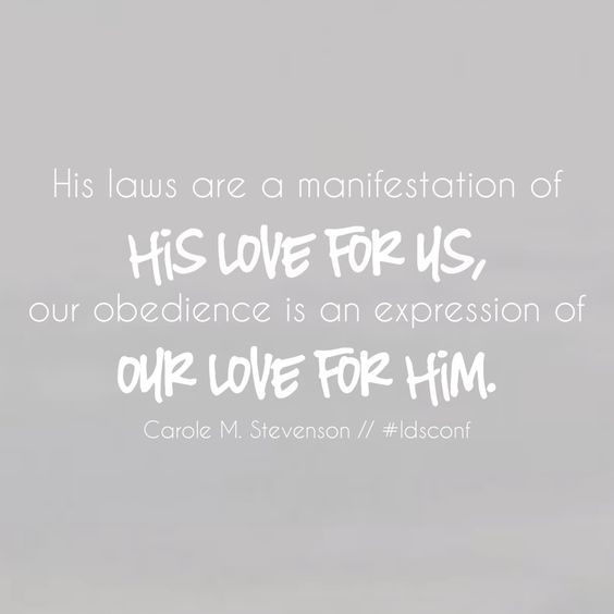 His laws are a manifestation of His love for us, our obedience is an expression of our love for Him. Carole M. Stevenson LDS Quotes General Conference October 2015 #lds #mormon #helaman #armyofhelaman #sharegoodness #embark #ldsconf