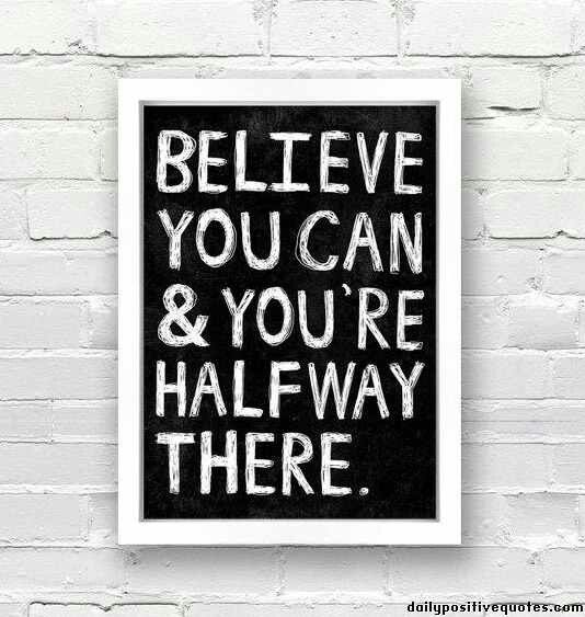 Just believe! Believing in yourself is the first step!
