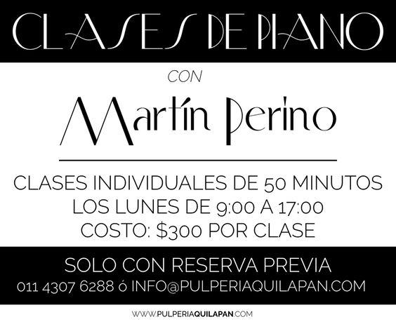Martín Perino da clases de piano en la Pulpería Quilapán  Modalidad: Clases individuales de 50 minutos. Dirigidas a principiantes o avanzados.  Los lunes de 9 a 17Hs. Solo con reserva previa  Costo: $300 por clase  Reservas en info@pulperiaquilapan.com y 011 4307 6288 http://pulperiaquilapan.com/event/clases-de-piano-con-martin-perino/