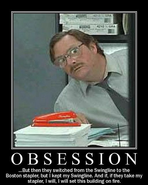 I swear this is how I am. I've moved to three different desks and I keep bringing my staplers from the first one cause its the best!!