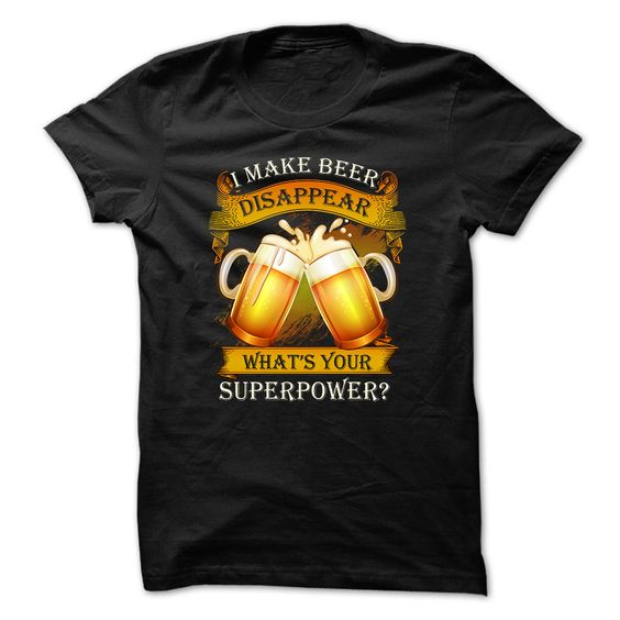 Beer T shirt I Make Beer Disappear What Is Your Superpower T-Shirts, Hoodies…