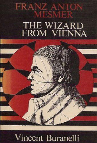 The Wizard From Vienna - Franz Anton Mesmer (Vincent Buranelli)