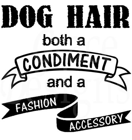 Custom Designed Quote Dog Hair Both A Condiment And A