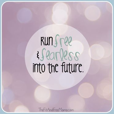 Run free and fearless into the future. Positivity. Quote. Motivation. Inspiration.