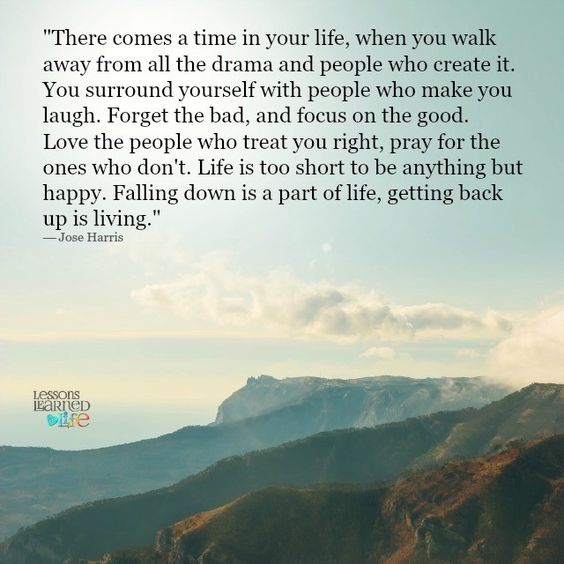 Lessons Learned in Life   When you walk away from all the drama.
