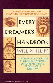 Every Dreamer's Handbook: A Step-By-Step Guide to Understanding and Benefiting from Your Dreams by Will Phillips. $0.01. Author: Will Phillips. Publisher: Kensington (April 1, 1996)