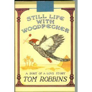STILL LIFE WITH WOODPECKER A SORT OF LOVE STORY-Tom Robbins