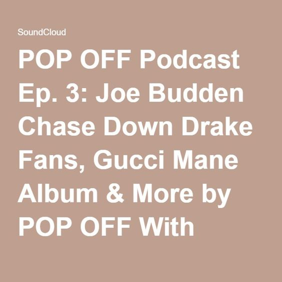 POP OFF Podcast Ep. 3: Joe Budden Chase Down Drake Fans, Gucci Mane Album & More by POP OFF With Chantal | Free Listening on SoundCloud
