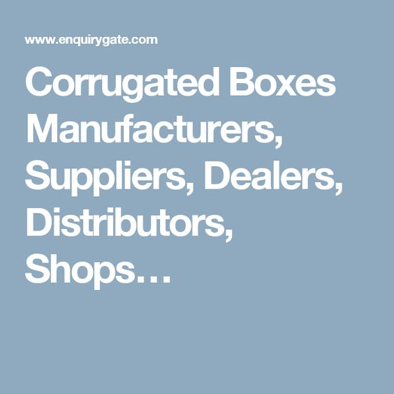 Corrugated Boxes Manufacturers, Suppliers, Dealers, Distributors, Shops…