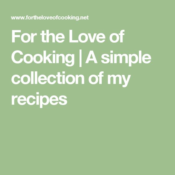 For the Love of Cooking | A simple collection of my recipes