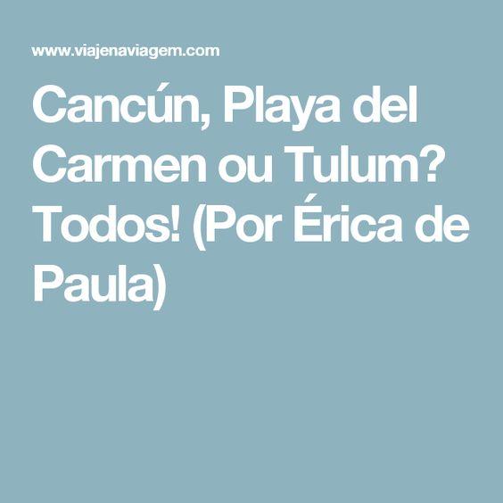 Cancún, Playa del Carmen ou Tulum? Todos! (Por Érica de Paula)