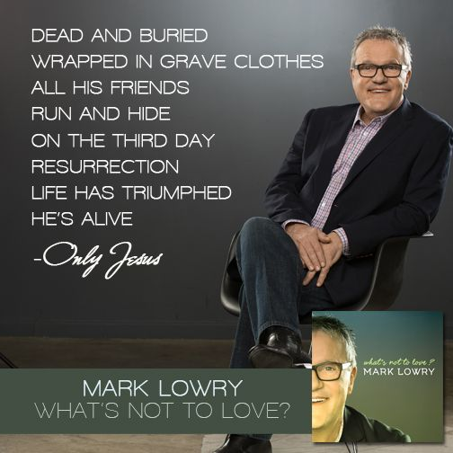 Only Jesus What S Not To Love Mark Lowry With Images