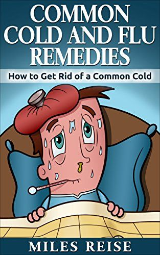 FREE TODAY Common Cold and Flu Remedies: How to Get Rid of a Common Cold (Cold and Flu Relief) by Miles Reise http://www.amazon.com/dp/B015QGC0AK/ref=cm_sw_r_pi_dp_35fbwb08MNRAA
