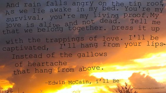 Marvelous Iu0027ll Be, Edwin McCain. Lyrics, Love Quotes, Songs. And Rain Falls Angry On  The Tin Roof, As We Lie Awake In My Bed. Youu0027re My Survival, Youu0027re My Lu2026