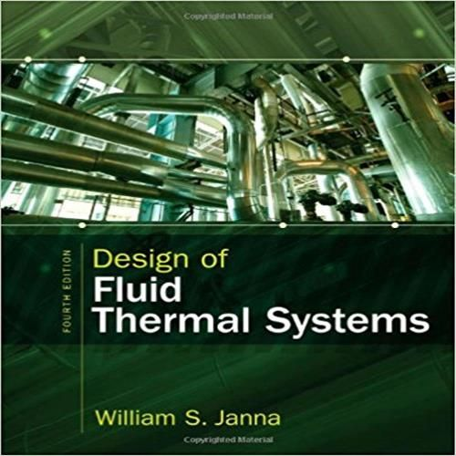 This Is Downloadable Version Of Design Of Fluid Thermal Systems Si Edition 4th Solution Manual By Janna Pdf Thermal Systems 4th Solutions Thermal Fluid System